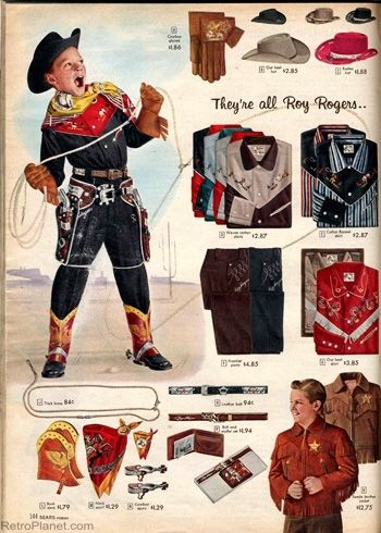 "1957 Sears catalog:  They're all Roy Rogers""—meaning the brand name on the clothing items. Roy Rogers was the wildly popular American cowboy singer and actor during the 1940s and 50s."