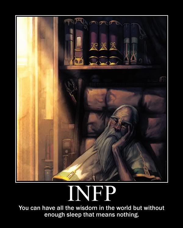 INFP - You can have all the wisdom in the world but without enough sleep that means nothing.