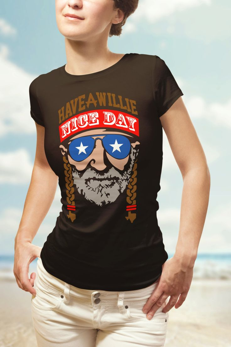 Willie Nelson- Have a Willie Nice Day funny T shirt. Perfect for any country music fan or outlaw. Get in mens and womens clothing and tanks by www.dramapatrol.com