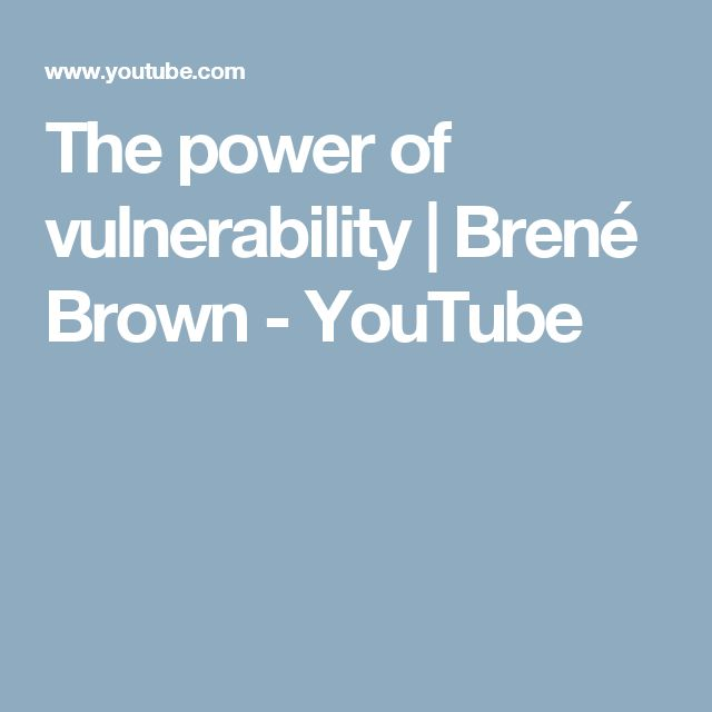 The power of vulnerability | Brené Brown - YouTube