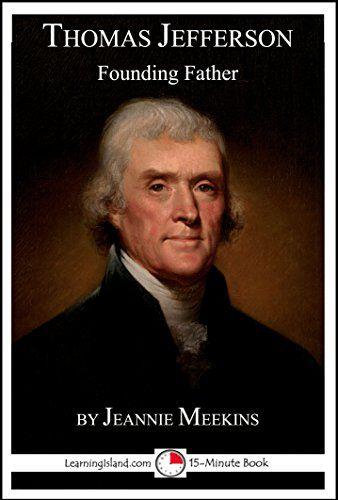 Thomas Jefferson: Founding Father: A 15-Minute Biography (15-Minute Books Book 634) by Jeannie Meekins http://www.amazon.com/dp/B01C7UWFDU/ref=cm_sw_r_pi_dp_MqQ4wb00K3S2K