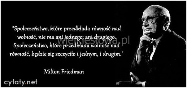 Społeczeństwo, które przedkłada równość nad wolność... #Friedman-Milton,  #Wolność