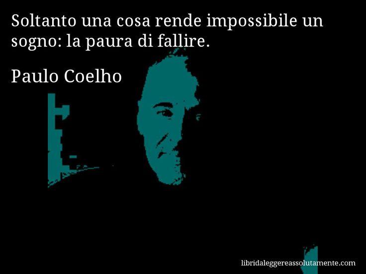 Aforisma di Paulo Coelho : Soltanto una cosa rende impossibile un sogno: la paura di fallire.