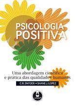 Psicologia positiva - Uma abordagem científica e prática das qualidades humanas