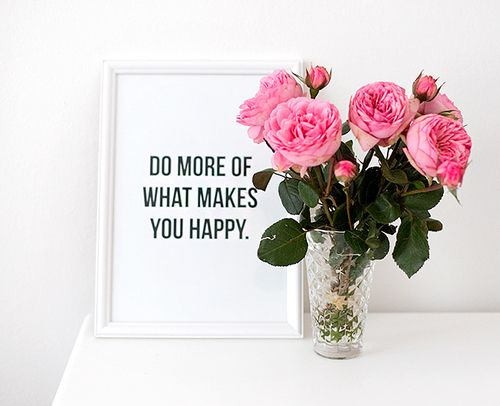 do more of what makes you happy. simple.