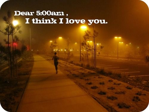 Morning run: Dear 5:00am, I think I love you... If I try hard enough can I make myself a morning person?