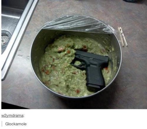 Puns so dumb that you'll have to crack a smile - Glockamole