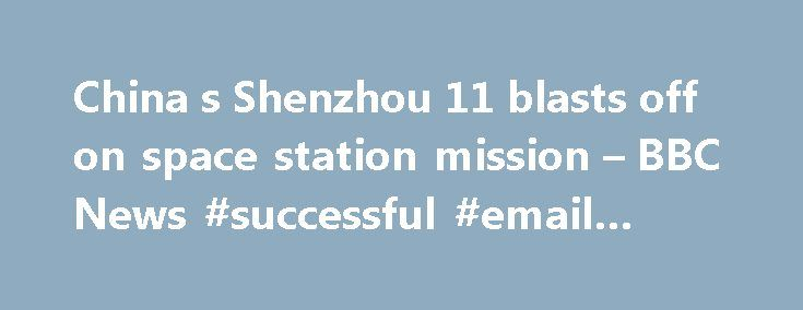 China s Shenzhou 11 blasts off on space station mission – BBC News #successful #email #blasts http://new-mexico.remmont.com/china-s-shenzhou-11-blasts-off-on-space-station-mission-bbc-news-successful-email-blasts/  # China's Shenzhou 11 blasts off on space station mission Media caption Stephen McDonell watches Shenzhou 11 blast off from China's launch base China has launched two men into orbit in a project designed to develop its ability to explore space. The astronauts took off from the…