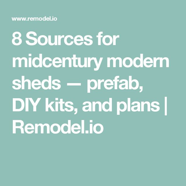 8 Sources for midcentury modern sheds — prefab, DIY kits, and plans | Remodel.io