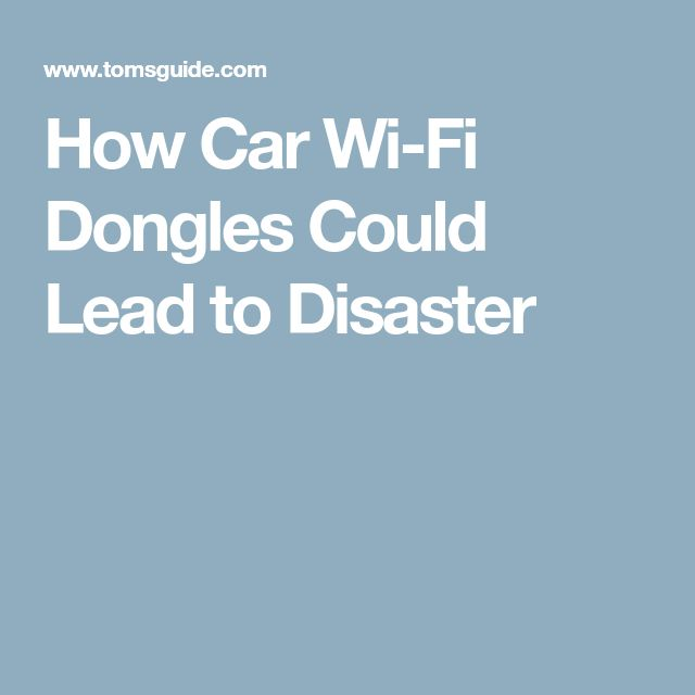 How Car Wi-Fi Dongles Could Lead to Disaster