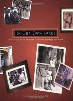 In Our Own Image: Treasured African- American Traditions, Journeys & Icons: Africans American Traditional, Treasure Africans American, Image, Journey, Icons, Products, Photography