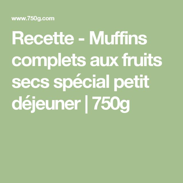 Recette - Muffins complets aux fruits secs spécial petit déjeuner   750g