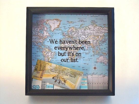 Drop your tickets in this great ticket display shadow box. This one features a map in the background with the words We havent been everywhere,