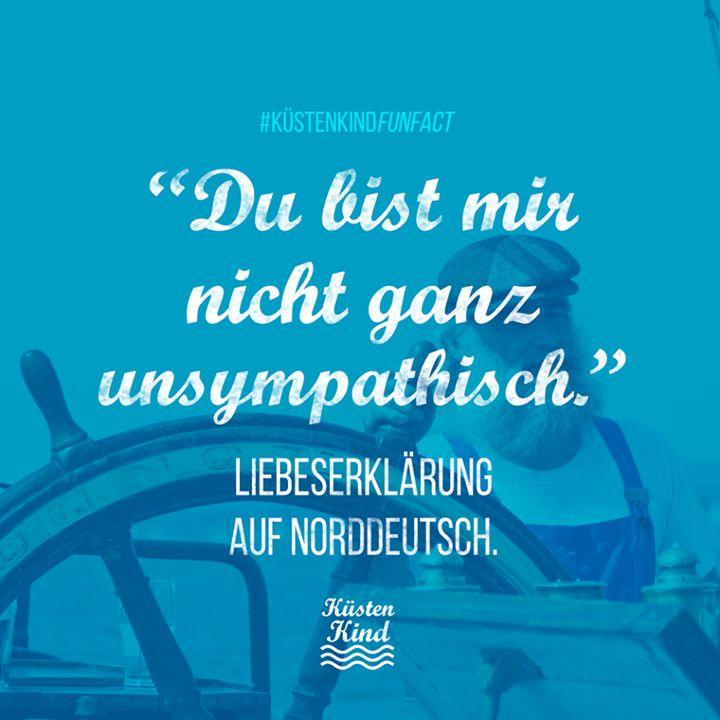 """""""Du bist mir nicht ganz unsympathisch."""" Liebeserklärung auf Norddeutsch. Küstenkind #sprüche #zitate"""