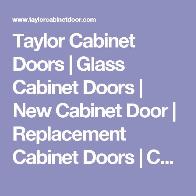 Taylor Cabinet Doors | Glass Cabinet Doors | New Cabinet Door | Replacement Cabinet Doors | Cabinet Refacing | Reface Cabinets |  Refacing Cabinets