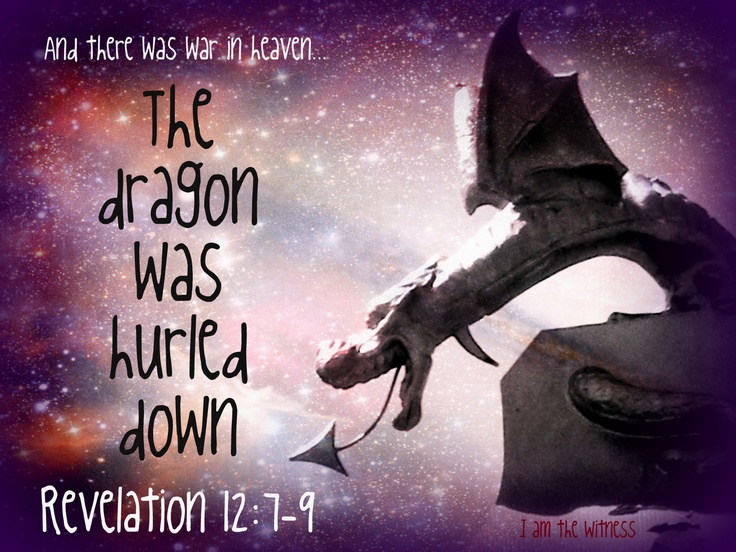 The dragon was hurled down. Revelation 12:7-9   I am the ...