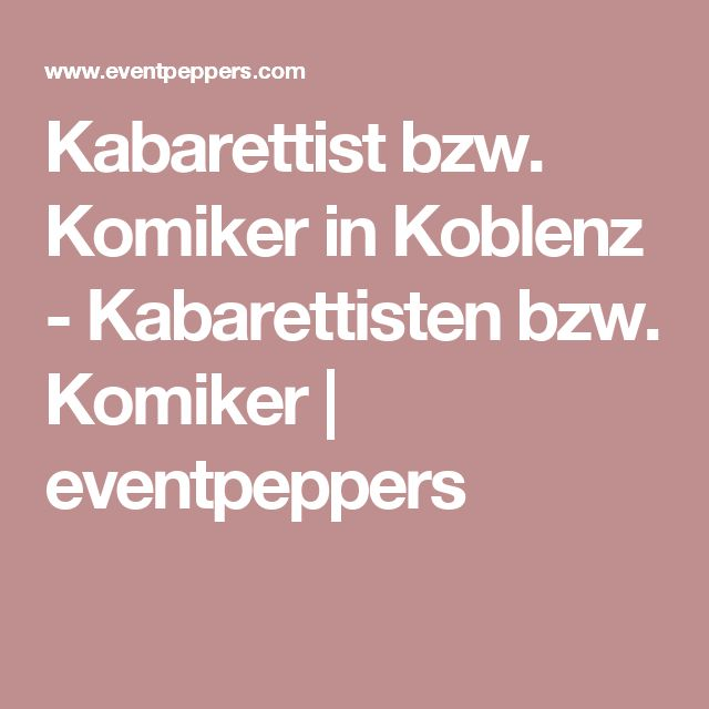 Kabarettist bzw. Komiker in Koblenz - Kabarettisten bzw. Komiker | eventpeppers