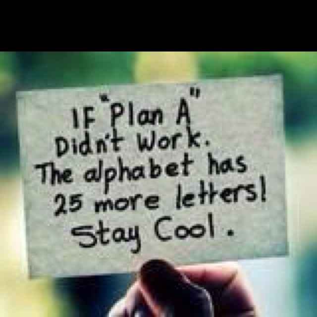 My life always needs a plan, a back up plan & an emergency plan. I like this way of thinking much better!