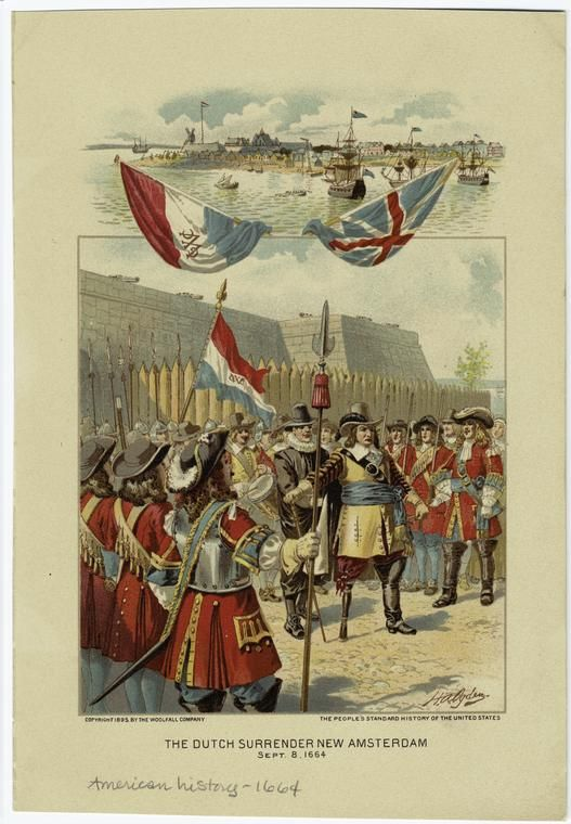 """The Dutch surrender peacefully.1664. The day """"New Amsterdam"""" became """"New York."""" Not quite America yet, but on it's way."""