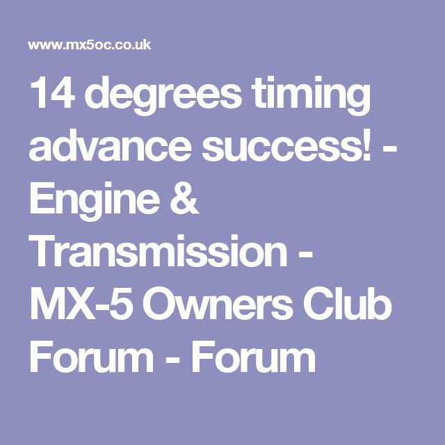 14 degrees timing advance success! - Engine & Transmission - MX-5 Owners Club Forum - Forum