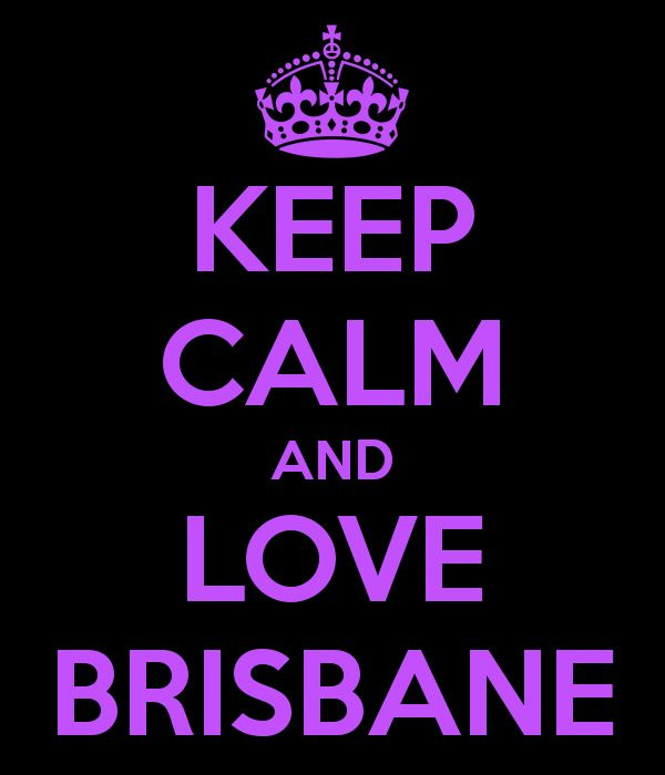 Keep Calm and Love Brisbane | QLD | Australia