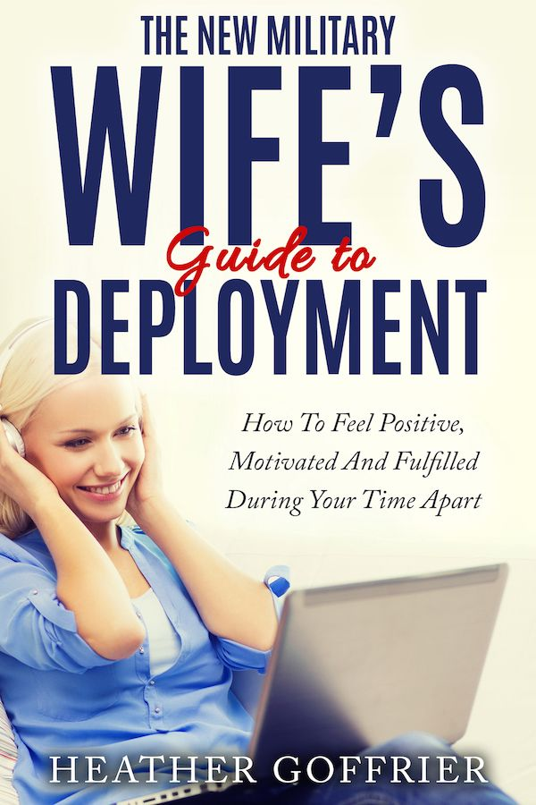 """The New Military Wife's Guide to Deployment: How to Feel Positive, Motivated and Fulfilled During Your Time Apart"""" New military spouse eBook from Heather at happyfitnavywife.com! So need this!"""