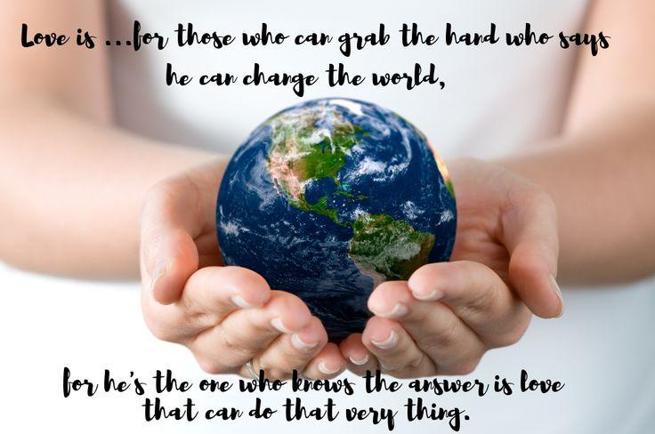 LOVE IS ...VERSE  www.zazzle.co.uk/kompas_art #love #alanjporterart #kompas #earth #hands #answer #verse #change #quotes #world