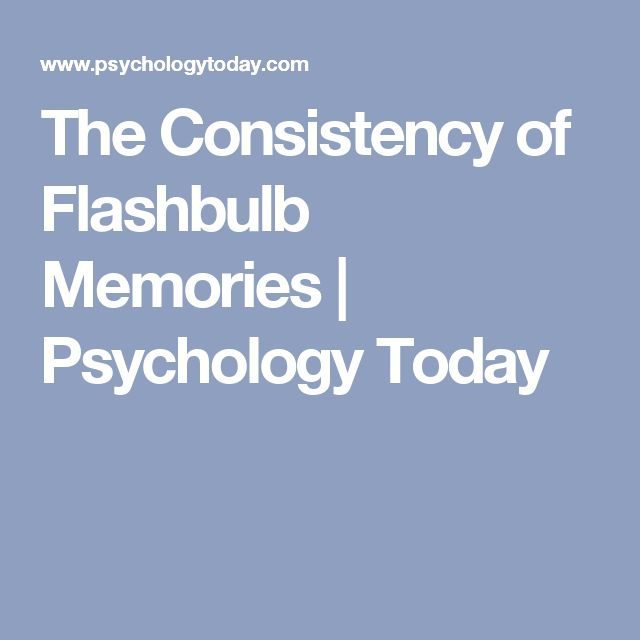 The Consistency of Flashbulb Memories | Psychology Today