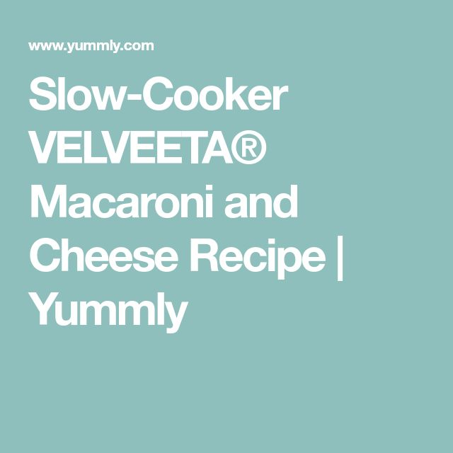 Slow-Cooker VELVEETA® Macaroni and Cheese Recipe | Yummly