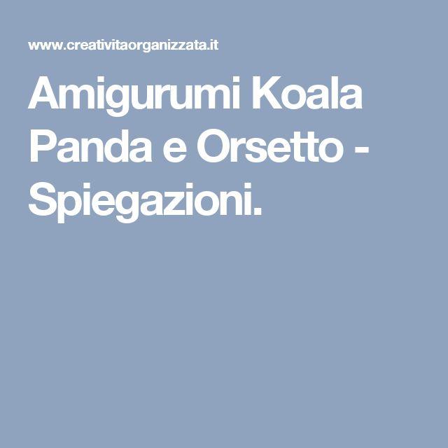 Amigurumi Koala Panda e Orsetto - Spiegazioni.