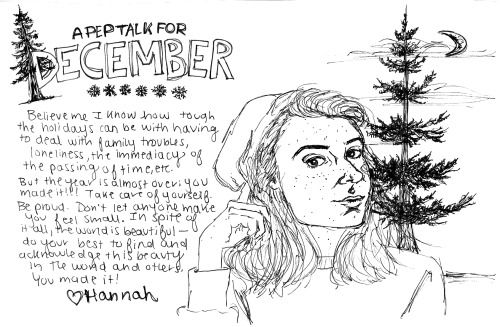 "Here's last year's December pep talk (that I never posted because it was a super secret never before seen addition to my 2015 pep talk calendar!) It's crazy how much my drawing style has changed since then haha. I'll try to get a new one up soon after finals.Low key kinda high key promo: This year's pep talk calendar will have some never-before-seen pep talks like last year!!! Pre-order is now available on my etsy for 20% with the code ""MOZPREORDER"" xx all pre-orders also come with a free..."