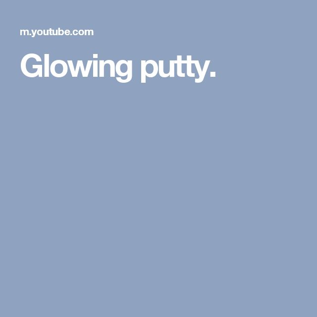 Glowing putty.