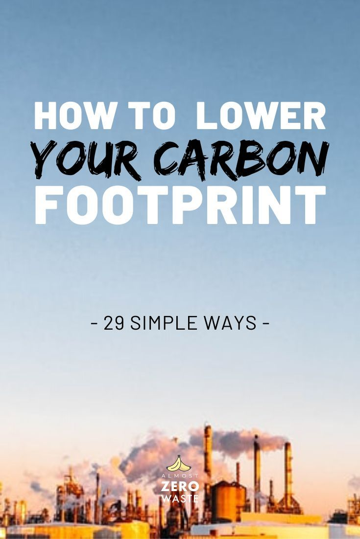 29 Easy Ways To Reduce Your Carbon Footprint Almost Zero Waste In 2020 Carbon Footprint Footprint How To Run Longer