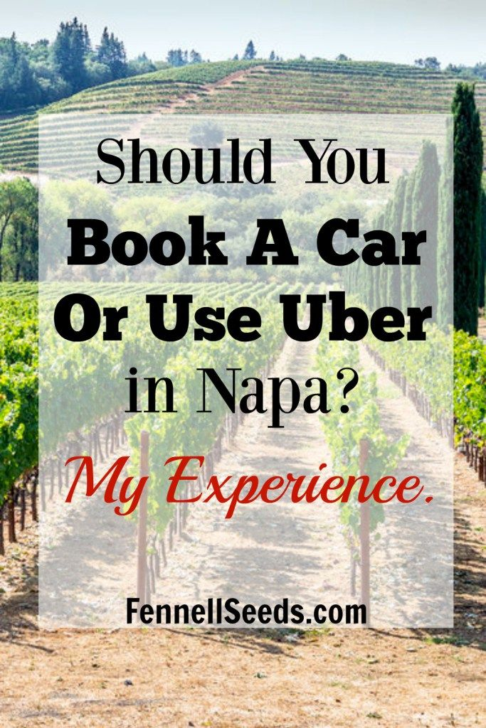 Should You Book A Car Or Use Uber In Napa My Experience