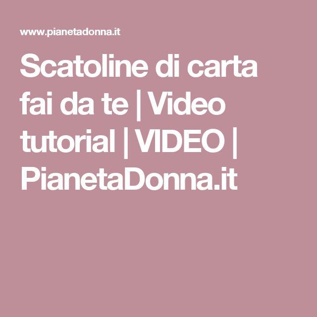 Scatoline di carta fai da te   Video tutorial   VIDEO   PianetaDonna.it