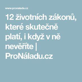 12 životních zákonů, které skutečně platí, i když v ně nevěříte | ProNáladu.cz