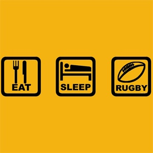 Eat, sleep, rugby? Yep sounds about right.