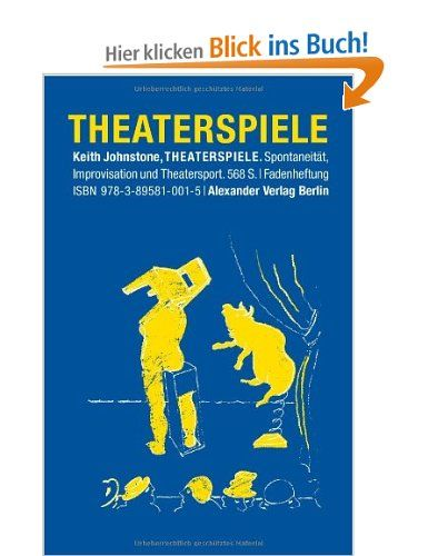 Theaterspiele: Spontaneität, Improvisation und Theatersport: Amazon.de: Keith Johnstone: Bücher