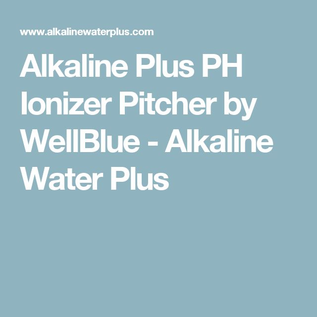Alkaline Plus PH Ionizer Pitcher by WellBlue - Alkaline Water Plus