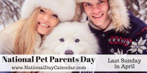 National Pet Parents Day - Last Sunday in April