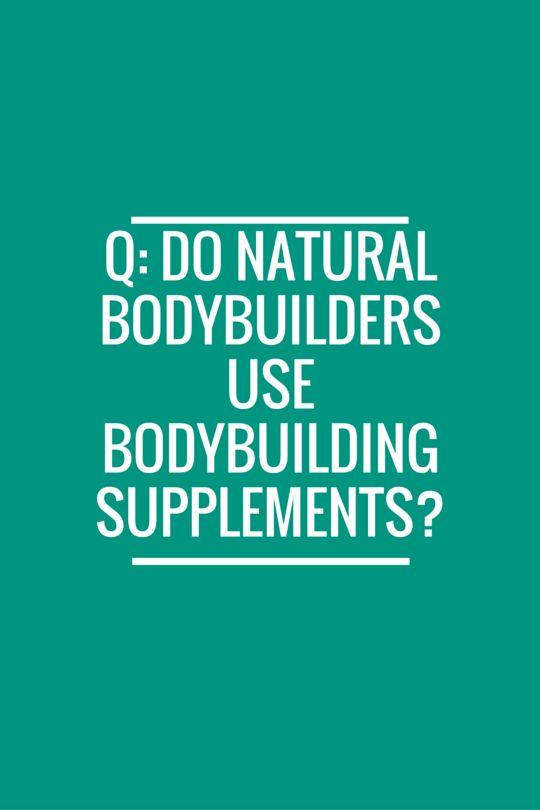 Q: Do natural bodybuilders use bodybuilding supplements? bodybuilding natural bodybuilding fitness supplements dietary supplement