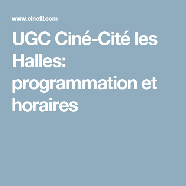 UGC Ciné-Cité les Halles: programmation et horaires