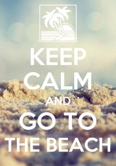 Keep Calm and Go to the Beach Come on Summer!!