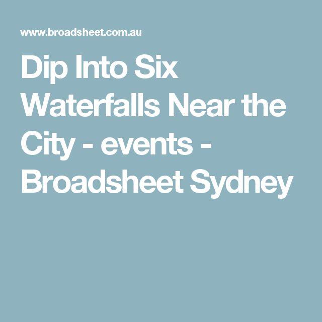 Dip Into Six Waterfalls Near the City - events - Broadsheet Sydney