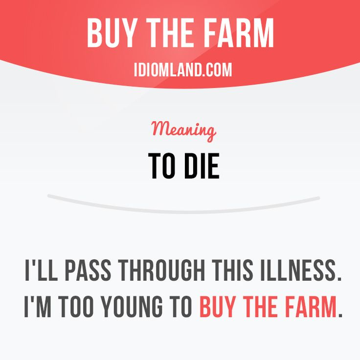 """Buy the farm"" means ""to die"". Example: I'll pass through this illness. I'm too young to buy the farm. Get our apps for learning English: learzing.com"