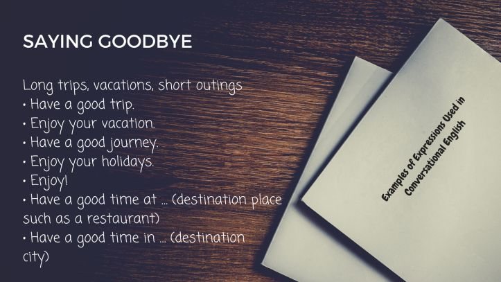 Examples of Expressions Used in Conversational English - SAYING GOODBYE