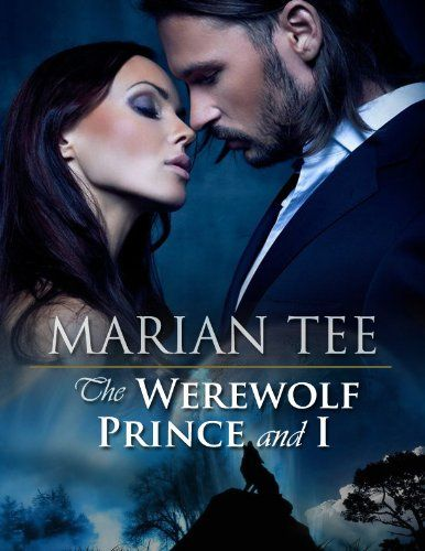 The Werewolf Prince and I (Moretti Werewolf Series) by Marian Tee