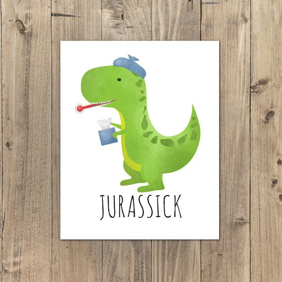 Jurassick Punny Sick Dinosaur Digital 8x10 Printable Poster Dinosaurs Pun Get Well Soon Jurassic Puns Feel Better Caught A Cold Dino Dinos