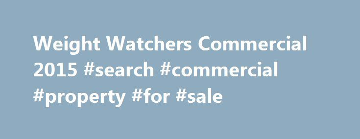 Weight Watchers Commercial 2015 #search #commercial #property #for #sale http://commercial.remmont.com/weight-watchers-commercial-2015-search-commercial-property-for-sale/  #weight watchers commercial # Weight Watchers Commercial 2015 While Weight Watchers is a household name in America, this was the first time they came into our households (via the Tube) on Super Bowl Sunday. The Super Bowl does at first seem like an unusual advertising venue for the weight loss company. On the other hand…