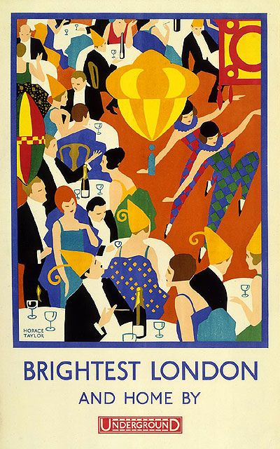 "Brightest London and Home By Underground; by Horace Taylor, 1924. ""Some London Underground posters celebrated the glamorous and decadent pursuits on offer to the city's more moneyed residents.... [C]ommissioned by Underground Electric Railway Company Limited,"" this poster ""illustrates the vibrant nightlife scene and contemporary fashions that were in vogue in 1920s London."" Caption at link"